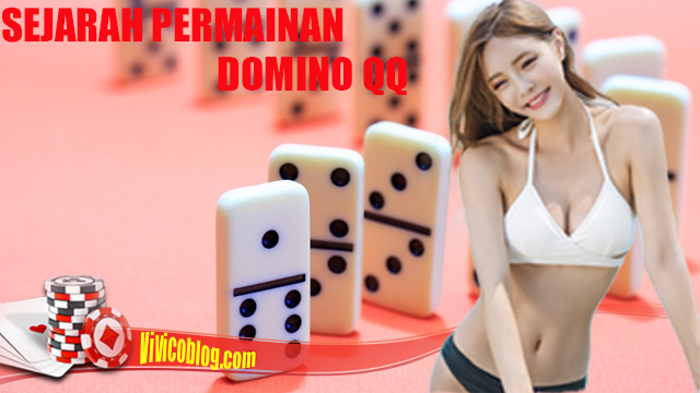 Sejarah Domino QQ Tersebar Di Seluruh Dunia