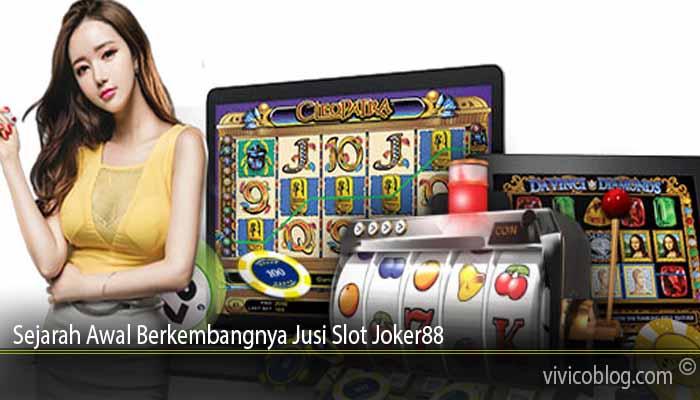 Sejarah Awal Berkembangnya Jusi Slot Joker88