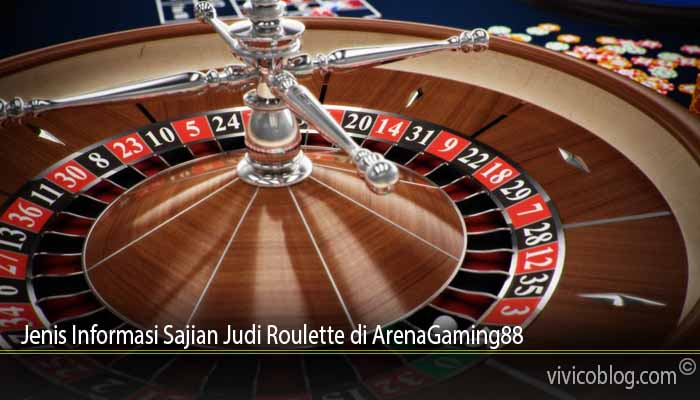 Jenis Informasi Sajian Judi Roulette di ArenaGaming88